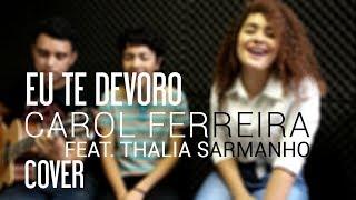 Eu te Devoro - Djavan ( Carol Ferreira feat. Thaila Sarmanho Cover)