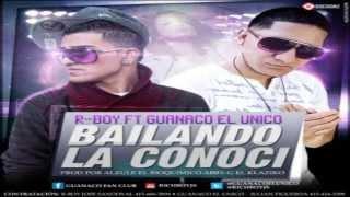 Bailando La Conoci - R-Boy Ft. Guanaco El Unico → 2013