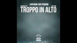 Karkadan - Troppo in Alto feat. Guè Pequeno (Prod. LowKidd)