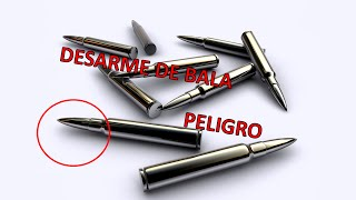 DESARME DE UNA BALA (PELIGRO)