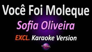 VOCÊ FOI MOLEQUE (Karaoke Version) - Sofia Oliveira (com letra)