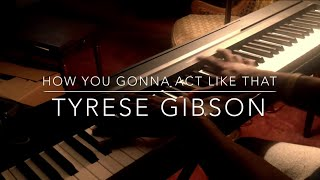 How You Gonna Act Like That - Tyrese Piano Cover