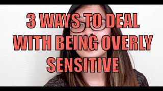 3 Ways to Deal with Being Overly Sensitive