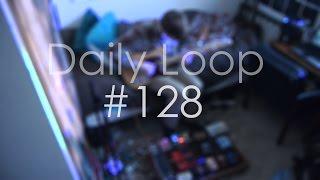 Daily Loop #128