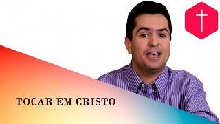 Tocar em Cristo