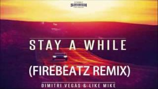 Dimitri Vegas & Like Mike - Stay A While (Firebeatz Remix)