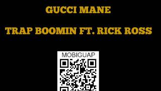 Gucci Mane - Trap Boomin - FT. Rick Ross - I'm Up Mixtape