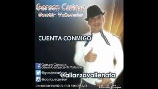 CUENTA CONMIGO - GERSON CASIQUE Y SU SENTIR VALLENATO