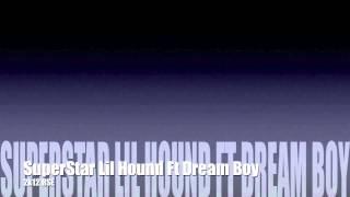 Lil Hound Ahunnit Ft Dream Boy - Superstar