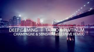 Tarro & PLVTINUM - Champagne & Sunshine [Ellusive Remix]