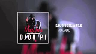 Djou Pi & Deejay Telio - Abusados