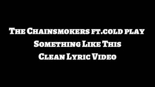 The Chainsmokers ft. Coldplay - Something Just Like This (Clean Lyric)