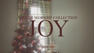 Skit Guys - Advent Worship Collection: Joy