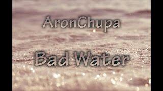 AronChupa - Bad Water (LYRICS)