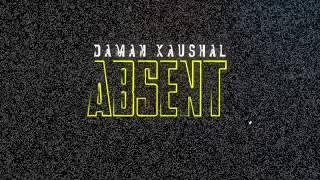 ABSENT - OFFICIAL TEASER (2017) - DAMAN KAUSHAL FT. LIL DAKU