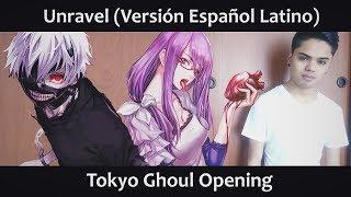Unravel (Versión Español Latino) Tokyo Ghoul OP