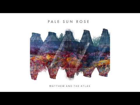 matthew-and-the-atlas-pale-sun-rose-matthewandtheatlas