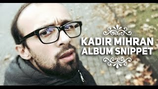 Kadir Mihran - Albüm Snippet