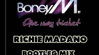 Boney M - One Way Ticket (Richie Madano Bootleg Radio Mix)