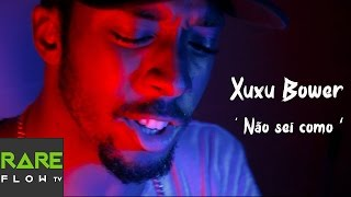Xuxu Bower - Não sei como (Official Music Video) @RareFlowTV