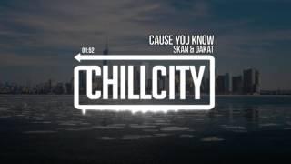 Skan & Dakat - Cause You Know