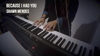 Because I Had You - Shawn Mendes - Piano Cover