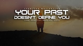 Your Past Doesn't Define You - Motivational Video