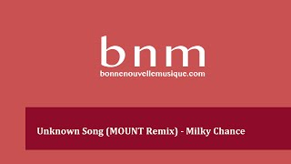 Unknown Song (MOUNT Remix) - Milky Chance