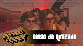 Bingo da Amizade | Hermes e Renato