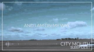 "CITY MOUTH - ""SLEEP DEBT"" OFFICIAL LYRIC VIDEO"