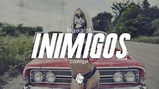 Haikaiss - Inimigos (Ecologyk Remix)