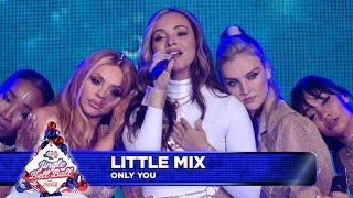 Little Mix - 'Only You' (Live at Capital's Jingle Bell Ball 2018)