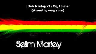 Bob Marley : Cry to me (Acoustic) + Lyrics