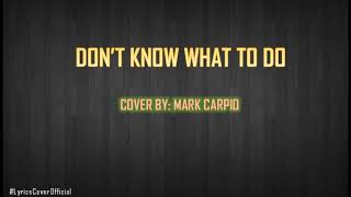 Don't Know What To Say - Mark Carpio (LYRICS)