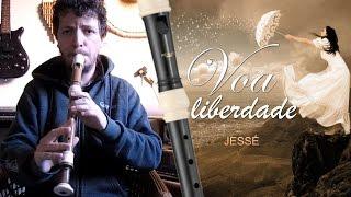 Voa liberdade (Jessé) - Flauta doce