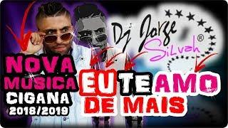 Dj Jorge EU TE AMO DE MAIS NOVA MUSICA CIGANA 2018 2019