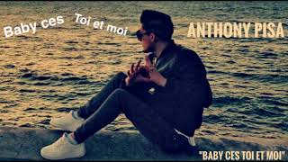 "Anthony pisa ""Baby ces TOI et MOI"" song-officiel"