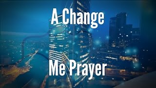 A Change Me Prayer - A Prayer and Meditation on Prosperity, Compassion, and Understanding