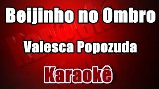 Beijinho no Ombro - Valesca Popozuda - Karaokê