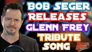 Bob Seger Releases Special Tribute Song For Glenn Frey