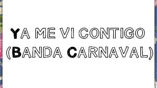 """Ya me vi contigo"" Banda Carnaval (Letra)"