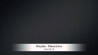 Maybe - Neocolors Cover By JB