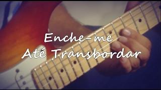 Enche-me / Até Transbordar - Fill Me Up / Overflow / Ello G2 (Versão em Português )