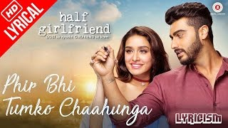 Main Phir Bhi Tumko Chahunga   Full Song With Lyrics | Half Girlfriend | Arijit Singh | HD Video