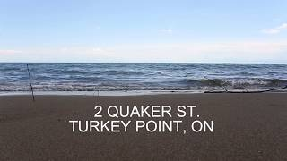 2 Quaker St. Turkey Point, On.
