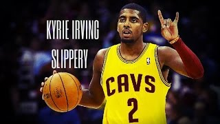 Kyrie Irving - Slippery