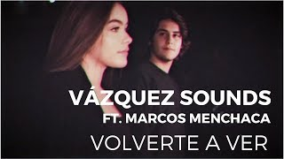 Vázquez Sounds - Volverte a Ver ft. Marcos Menchaca (Video Oficial)