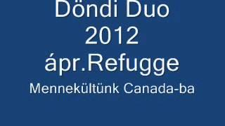 Döndi Duo 2012 ápr.Refugge Mennekültünk Canada-ba.