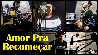 Tio Phill Rock - Amor Pra Recomeçar (Cover Frejat)
