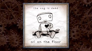 The Cog is Dead - Oil on the Floor